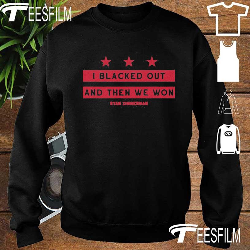 I Black Out And Then We Won Shirti Black Out And Then We Won Ryan Zimmerman Shirt sweater