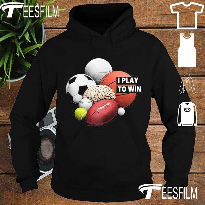 I Play To Win Shirt hoodie