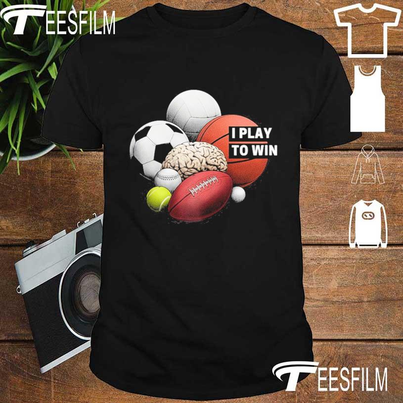 I Play To Win Shirt
