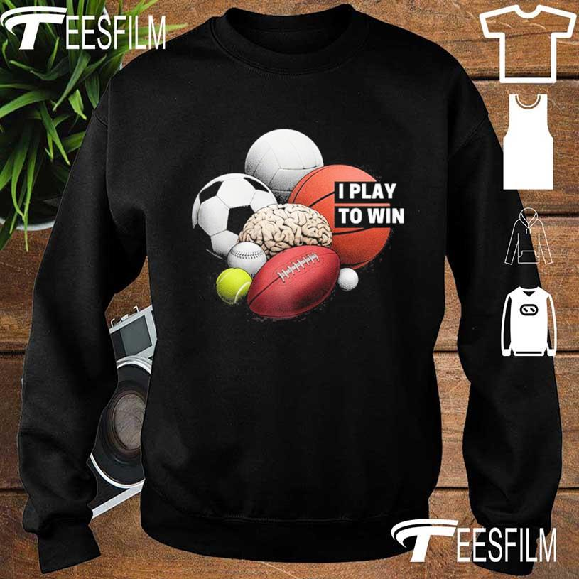 I Play To Win Shirt sweater