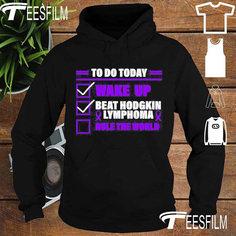 To do today wake up beat hodgkin lymphoma rule the world s hoodie