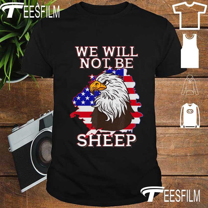 We Will Not Be Sheep Us Flag Eagle Patriotic Shirt
