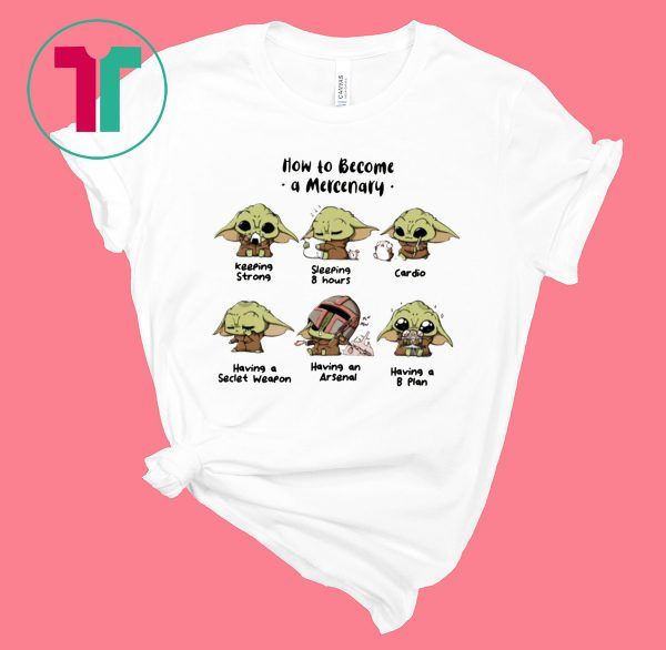 Baby Yoda How To Become A Mercenary Tee Shirt