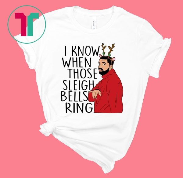 Drake I Know When Those Sleigh Bells Ring Ugly Christmas Tee Shirt