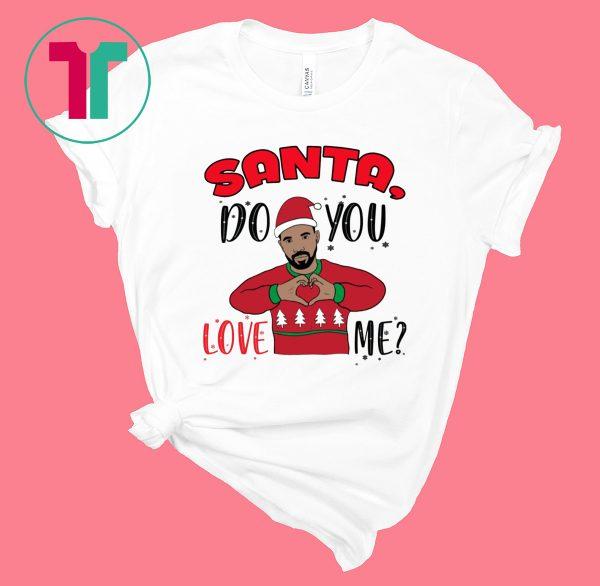 Drake Santa Do You Love Me Christmas Xmas T-Shirt