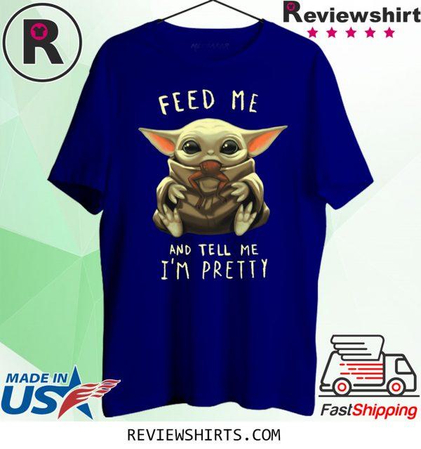 Feed Me And Tell Me I'm Pretty Baby Yoda T-Shirt