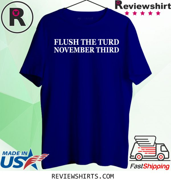 Flush the turd november third tee shirt