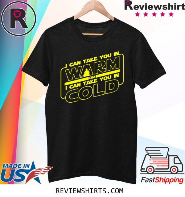 I Can Take You In Warm Or I Can Take You In Cold Shirt The Mandalorian Shirt
