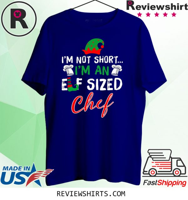 I'm Not Short I'm An Elf Sized Chef Tee Shirt