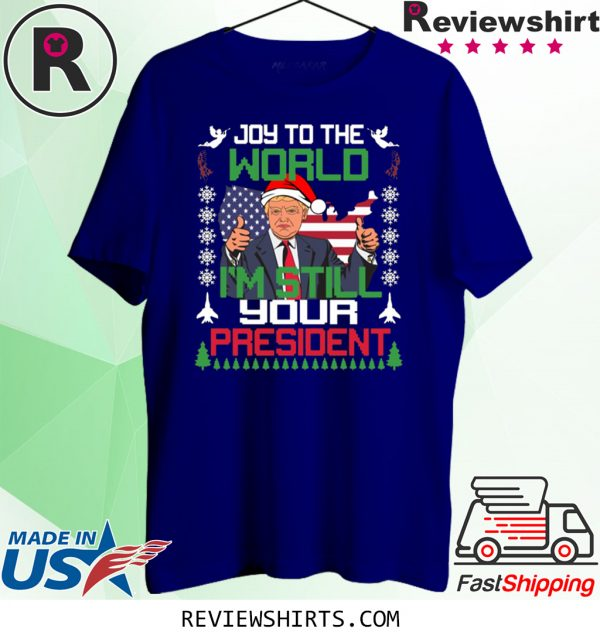 Joy To The World I'm Still Your President Trump Christmas Tee Shirt