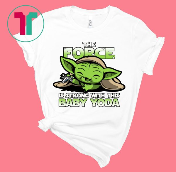 The Force Is Strong With Baby Yoda Tee Shirt