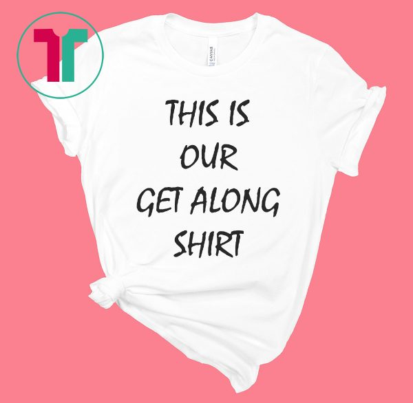 This Is Our Get Along Tee Shirt