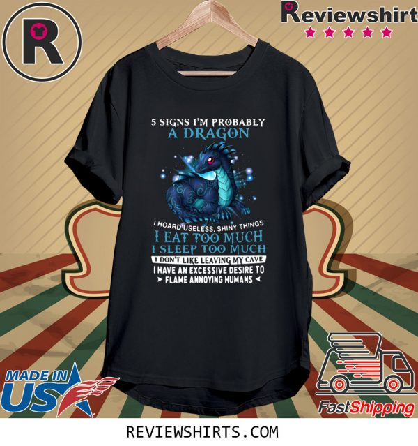 5 Signs I'm Probably A Dragon I Hoard Useless Shiny Things I Eat Too Much T-Shirt