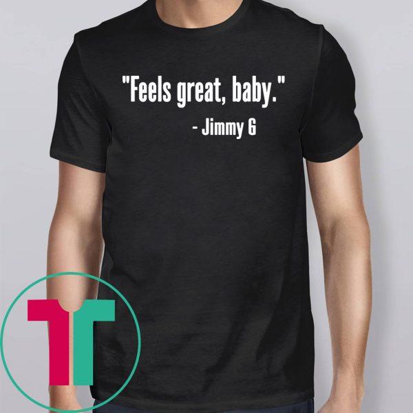 Feels Great Baby Jimmy G Tee Shirt
