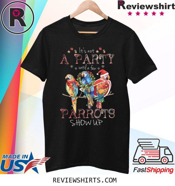 It's Not A Party Until A few ParrotsIt's Not A Party Until A few Parrots Show Up T-Shirt Show Up T-Shirt
