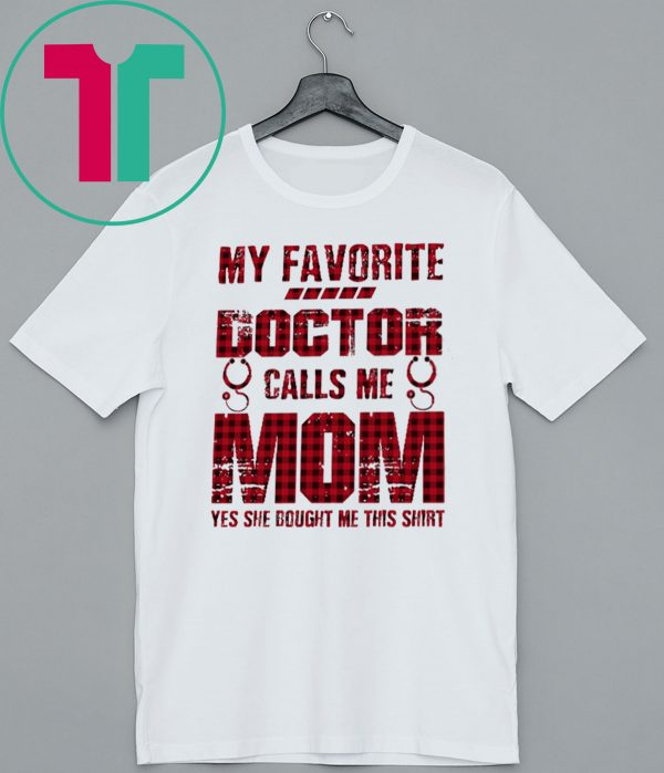 My Favorite Doctor Calls Me Mom Yes She Bought Me This T-Shirt
