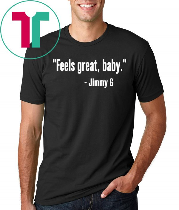 Original Feels Great Baby Jimmy G Shirts