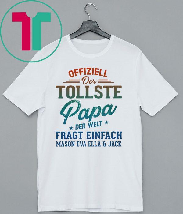 Offiziell Der Tollste papa Der Welt Fragt Einfach Mason Eva Ella and jack Shirt