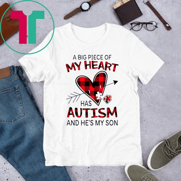 A Big Piece Of My Heart Has Autism And HE's My Son Tee Shirt