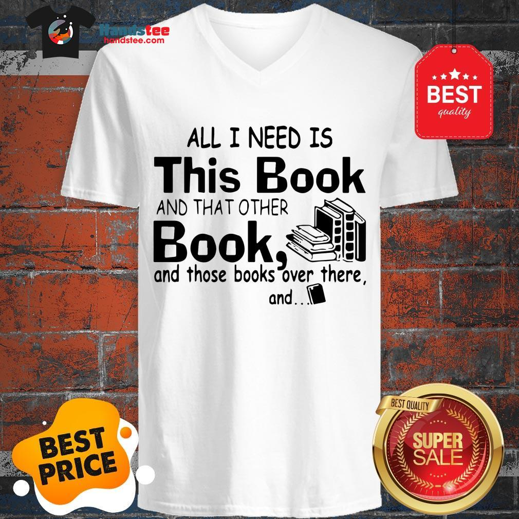 All I Need Is This Book And That Other Book And Those Books Over V-Neck