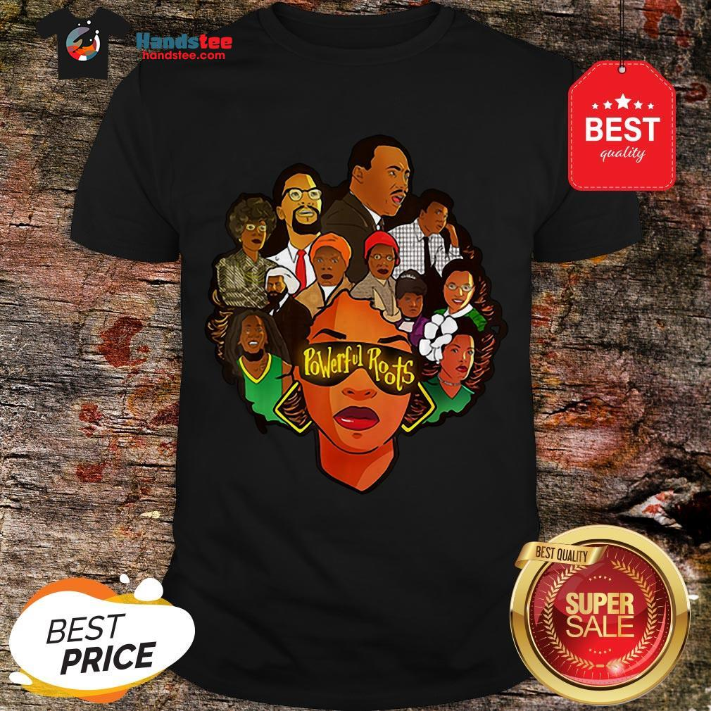Black Women Powerful Roots Black History Month Shirt