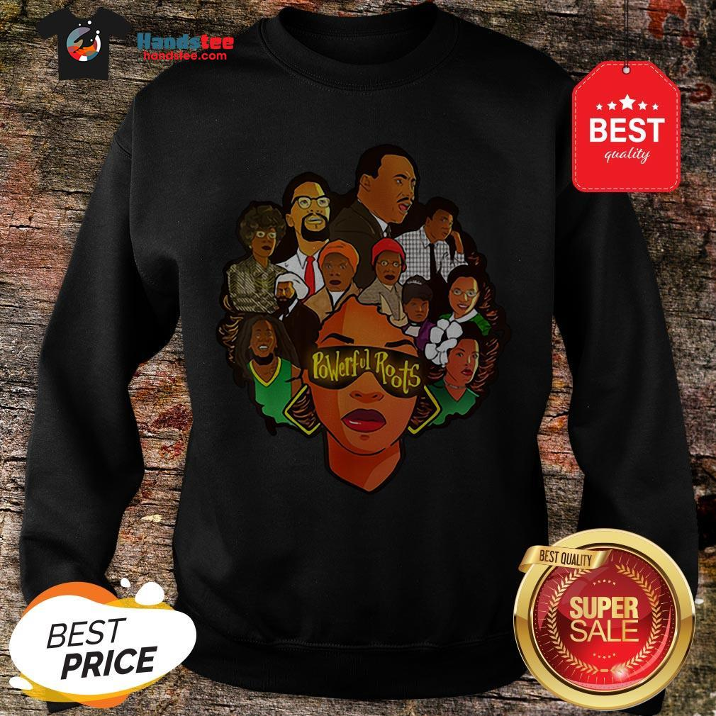 Black Women Powerful Roots Black History Month Sweatshirt