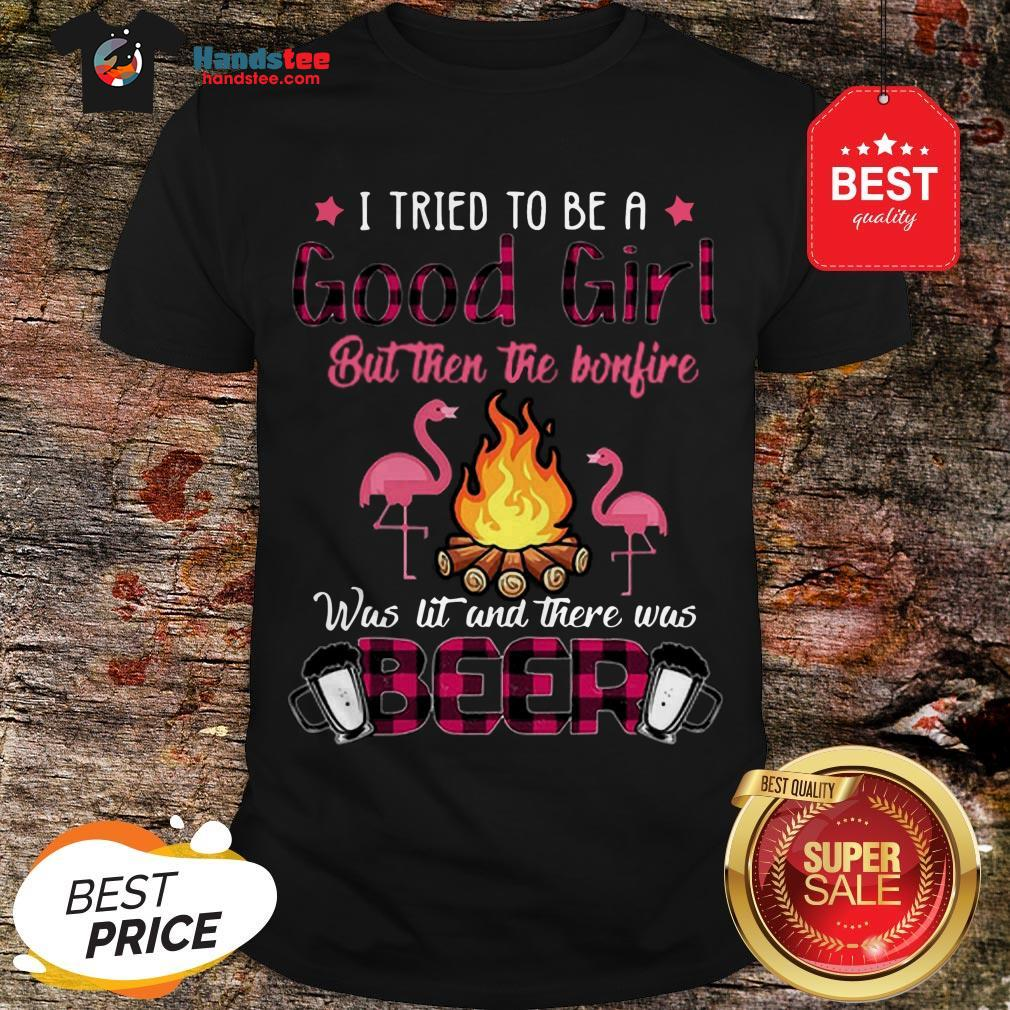 Flamingos I Tried To Be A Good Girl But Then The Bonfire Beer Shirt