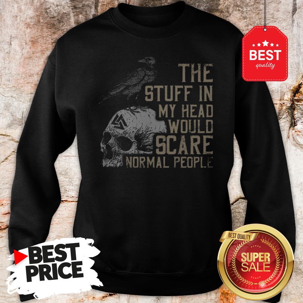 Hot Skull The Stuff In My Head Would Scare Normal People Sweatshirt