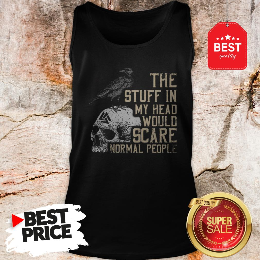 Hot Skull The Stuff In My Head Would Scare Normal People Tank Top