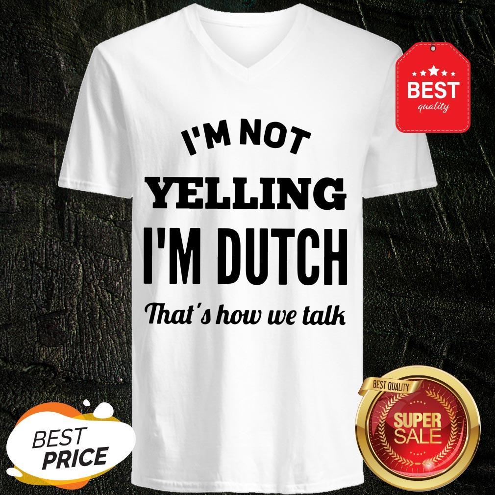 I'm Not Yelling I'm Dutch That's How We Talk V-Neck