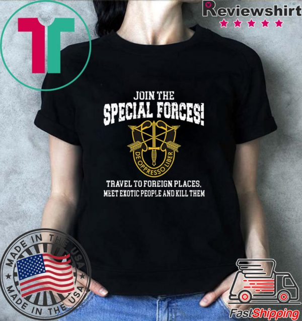 Join The Special Forces Travel To Foreign Places Shirt
