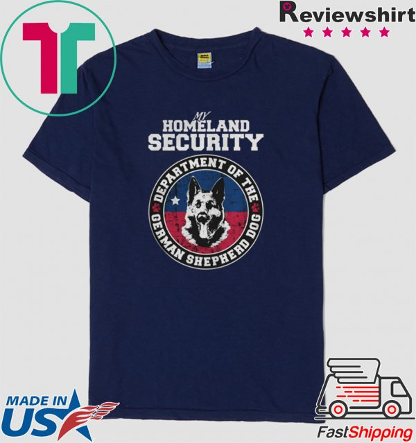 My Homeland Securit Department Of The German Shepherd Dog Shirt