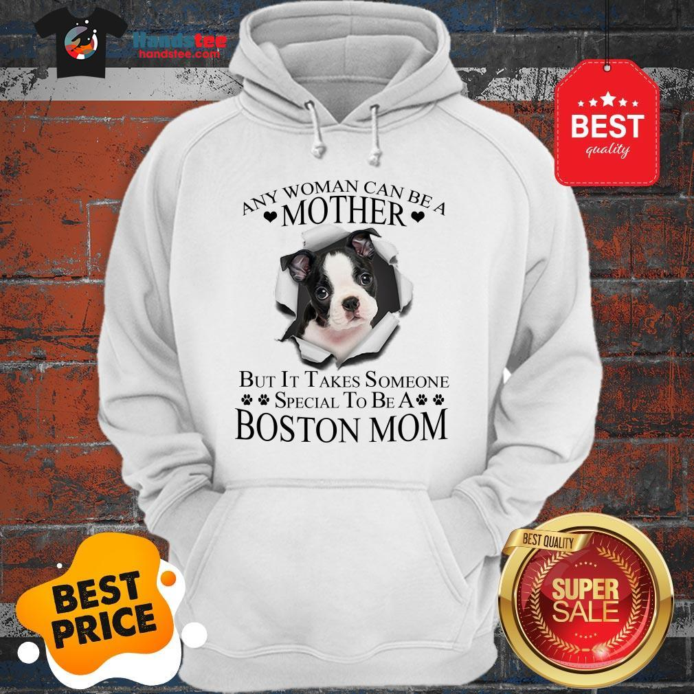 Official Boston Terrier Any Woman Can Be A Mother But It Takes Boston Mom Hoodie