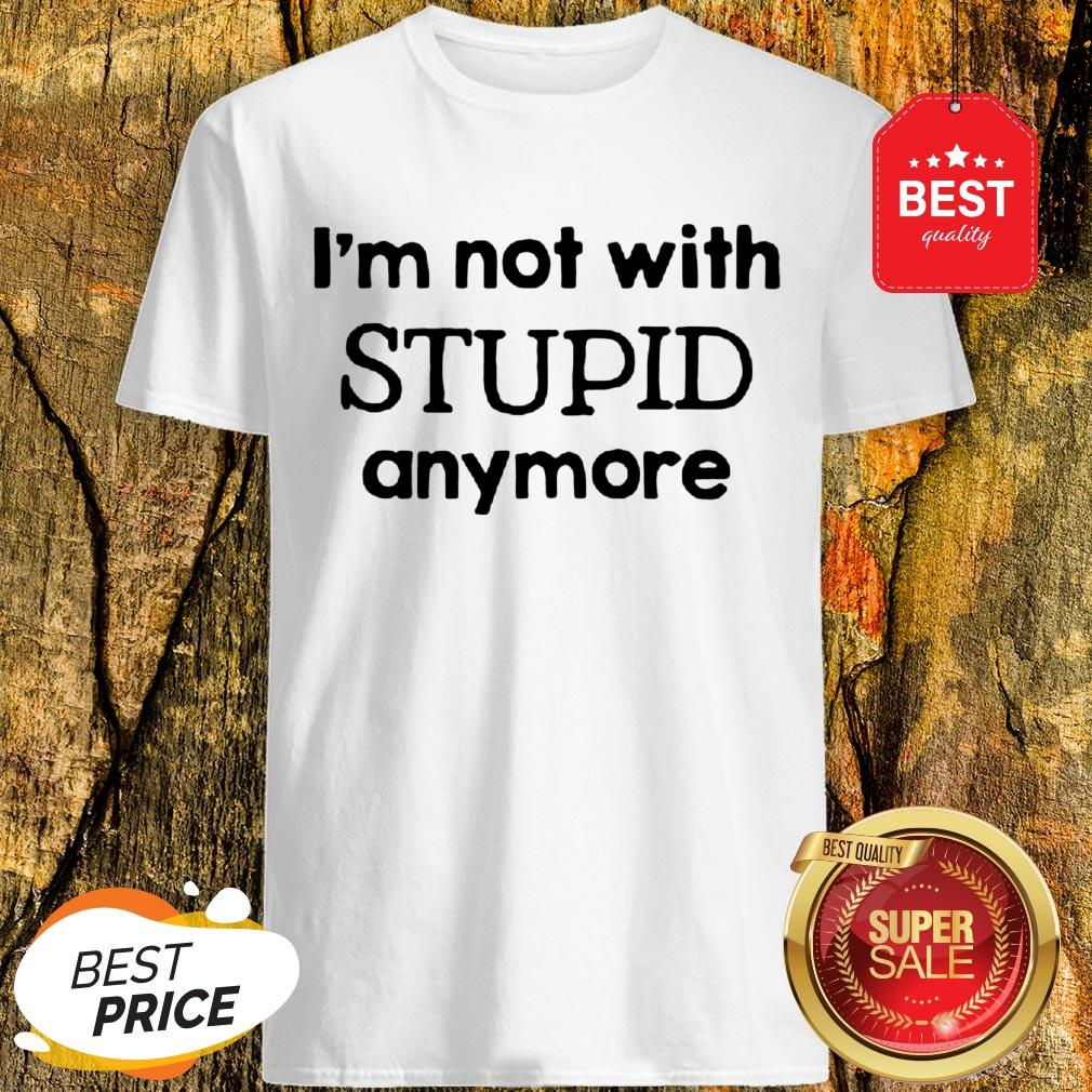 Official I'm Not With Stupid Anymore Shirt