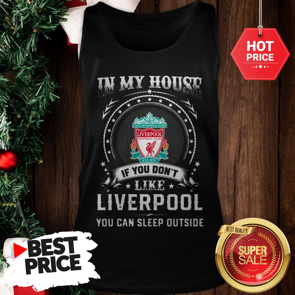 Official In My House If You Don't Like Liverpool You Can Sleep Outside Tank Top