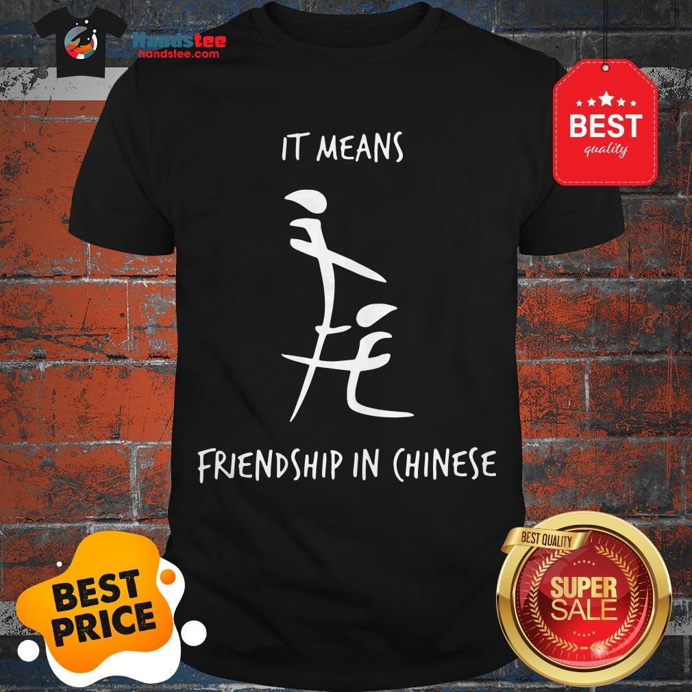 Official It Means Friendship In Chinese Shirt