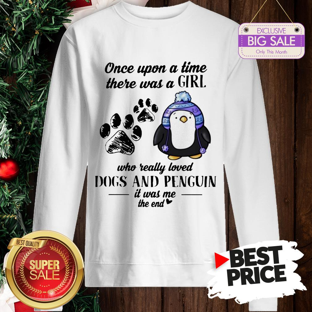 Once Upon A Time There Was A Girl Who Really Loved Dogs And Penguin Sweatshirt