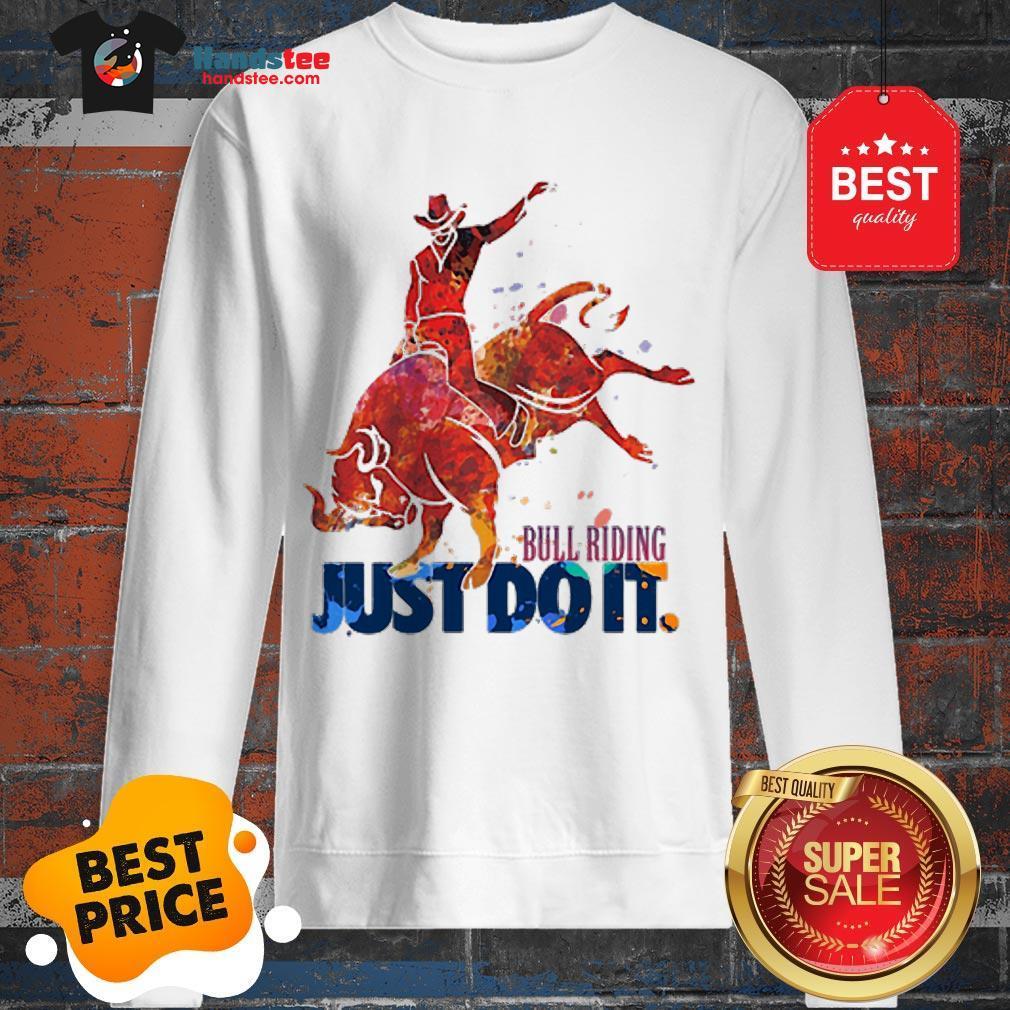 The Pretty Bull Riding Just Do It Nike Sweatshirt