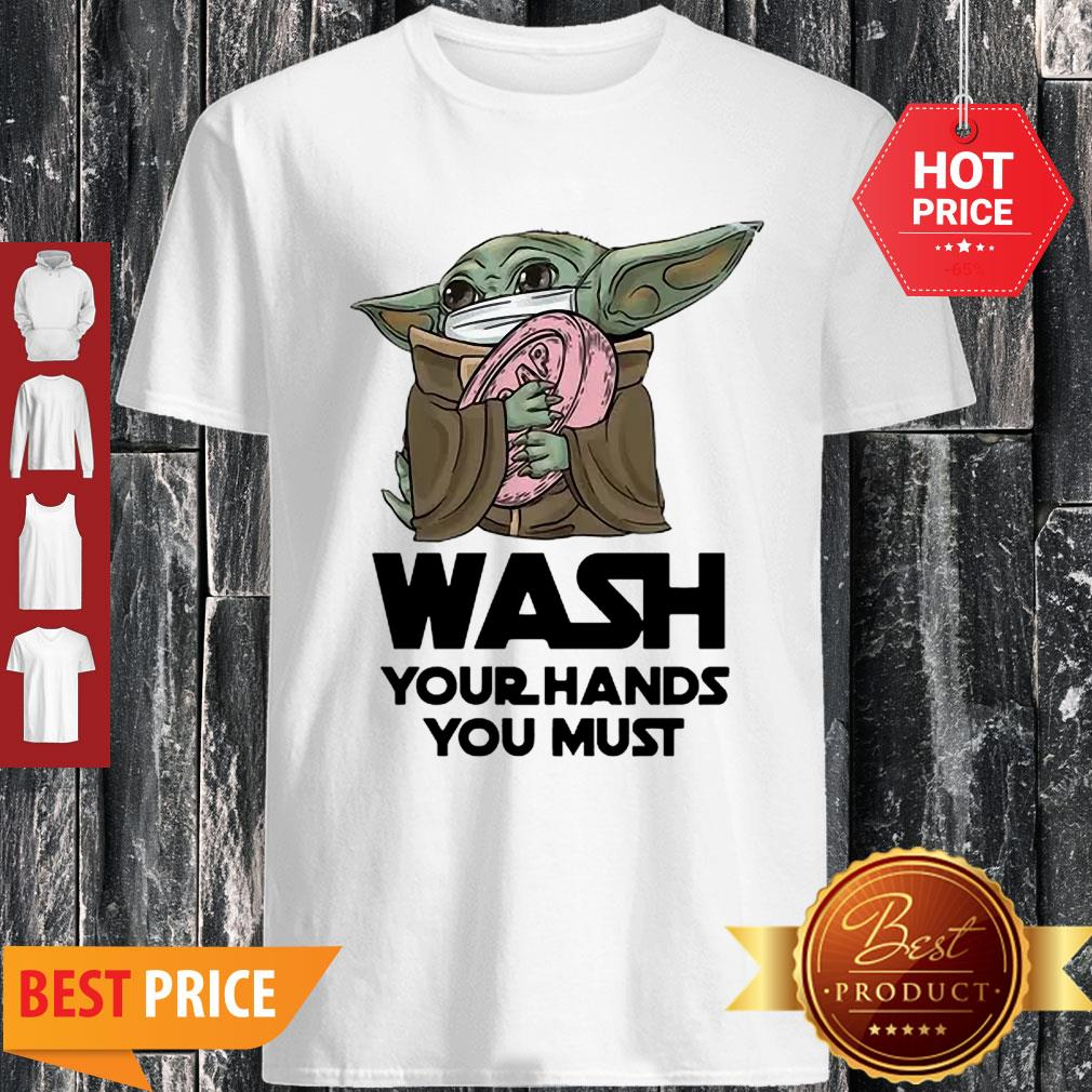 Baby Yoda Wash Your Hands You Must Coronavirus Shirt