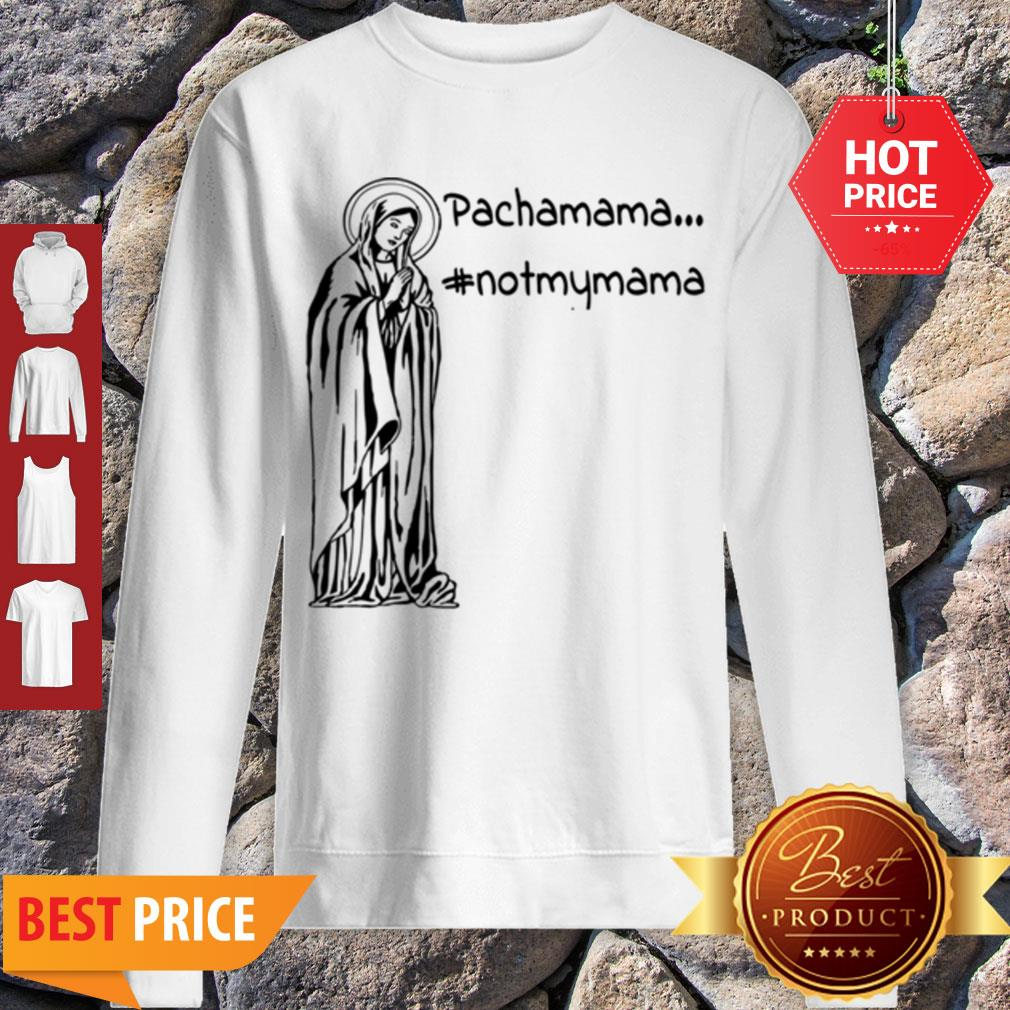 Official Pachamama – Not My Mama By Brightinspired Sweatshirt