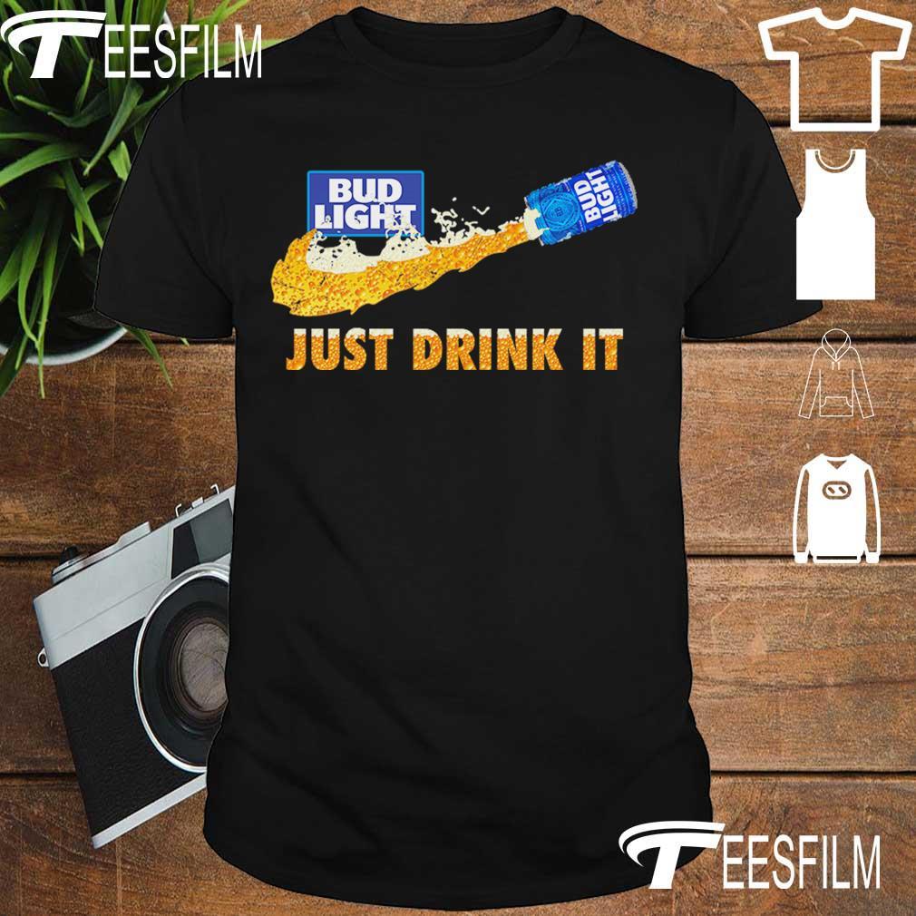 Bud Light Beer just drink it shirt