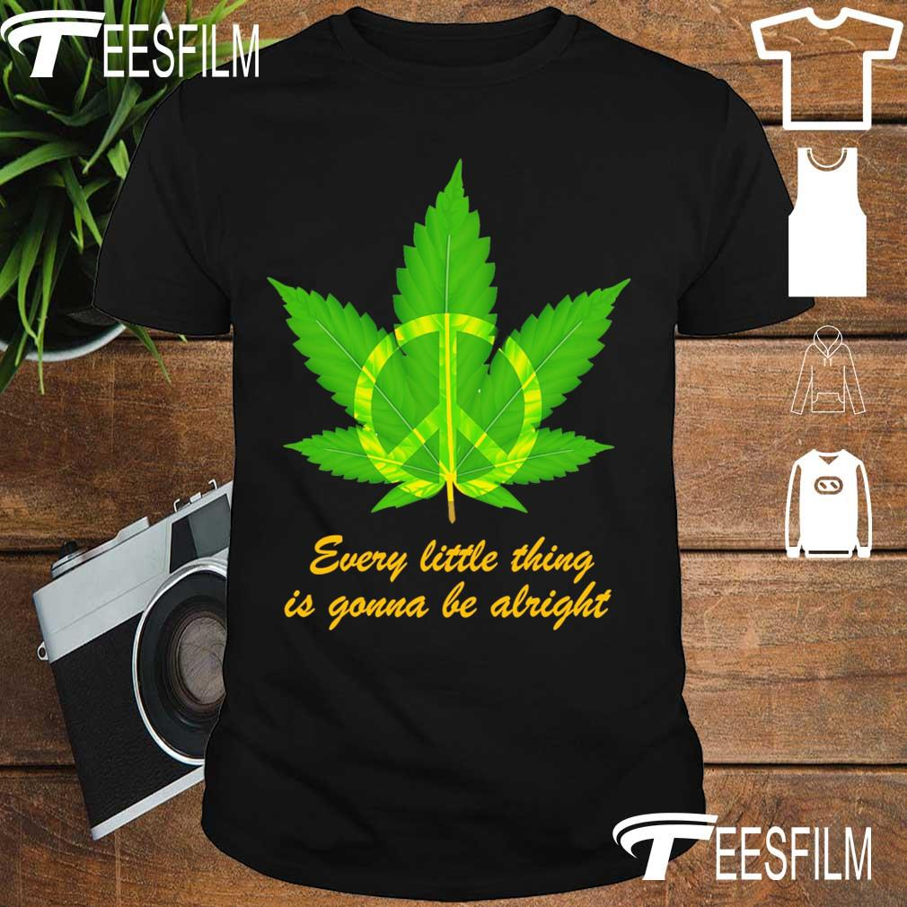 Hippie Marijuana every little thing is gonna be alright shirt