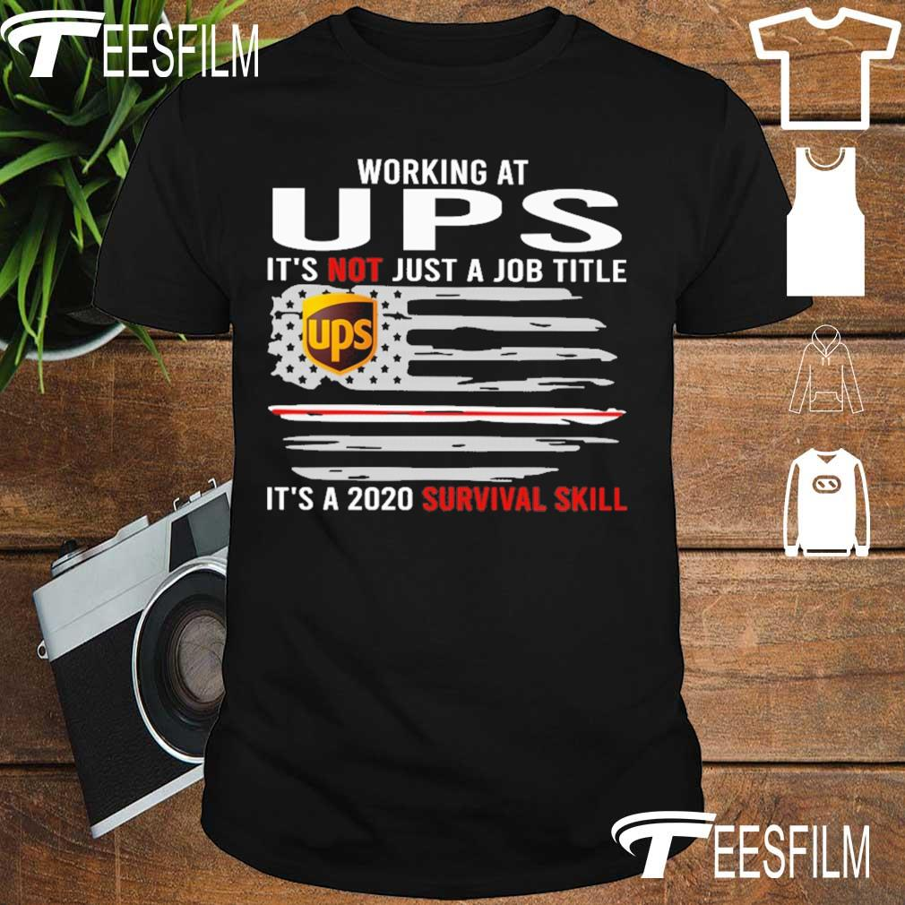 Working at UPS it's not just a Job title it's a 2020 survival skill flag shirt
