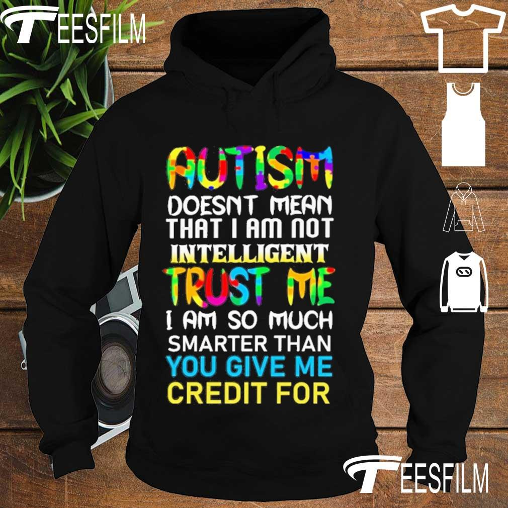 Autism doesn't mean that I am not intelligent Trust Me I am so much s hoodie