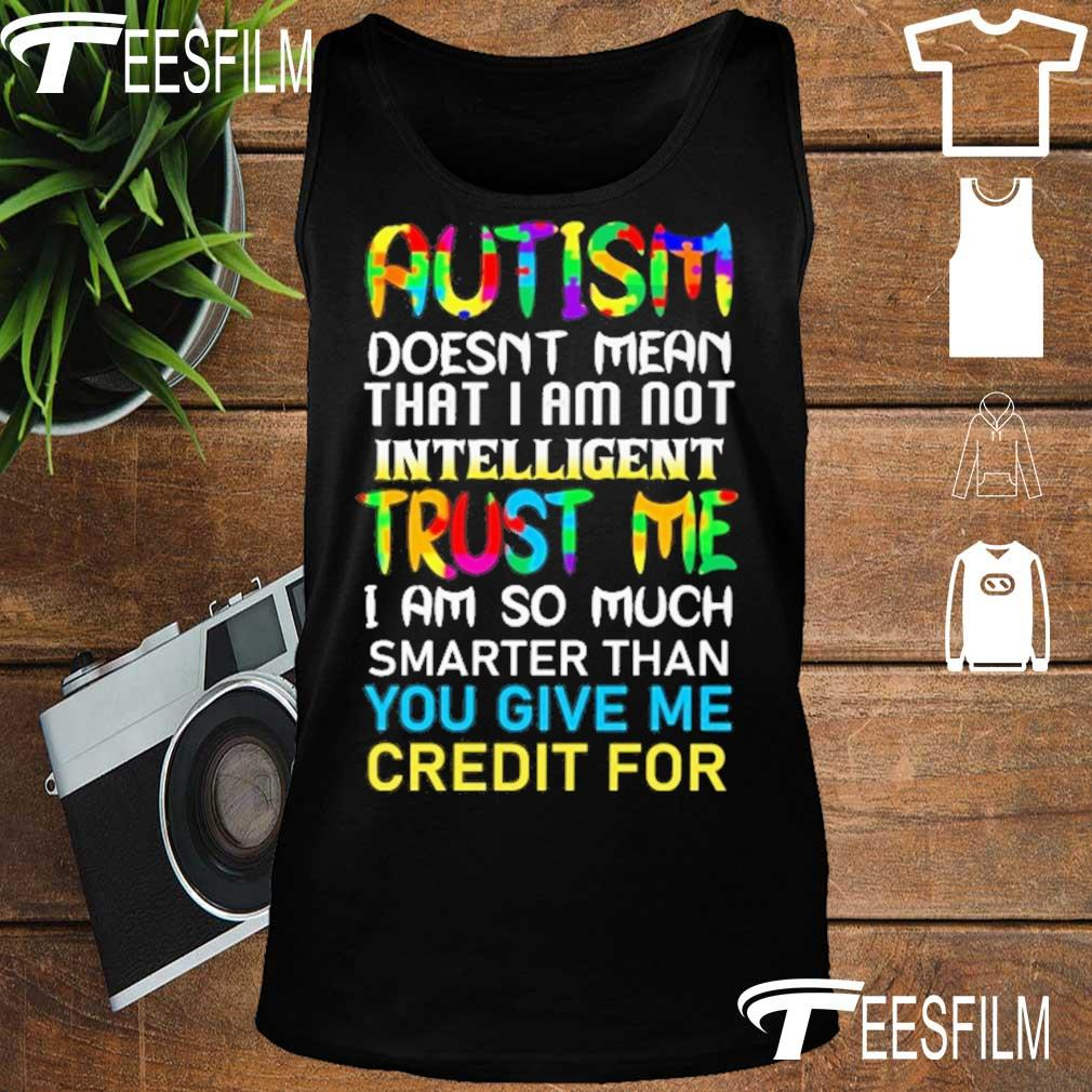 Autism doesn't mean that I am not intelligent Trust Me I am so much s tank top