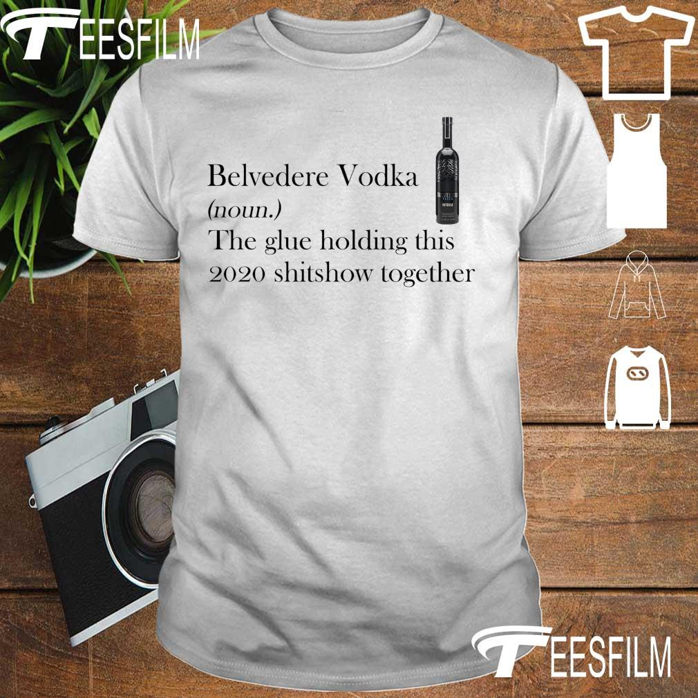 Belvedere Vodka noun the glue holding this 2020 shitshow together shirt