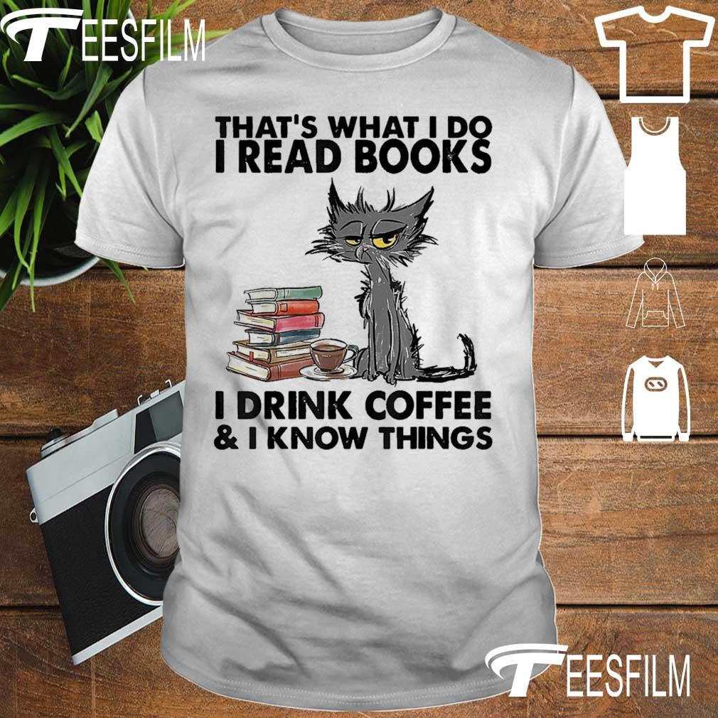 Cat that's what I do I read books I drink coffee I know things shirt