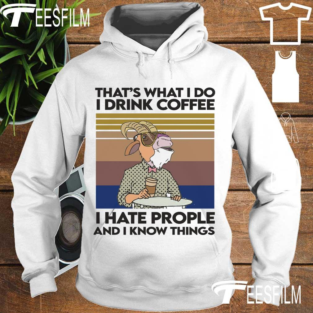 Goat That's what I do I drink coffee I hate people and I know things vintage s hoodie