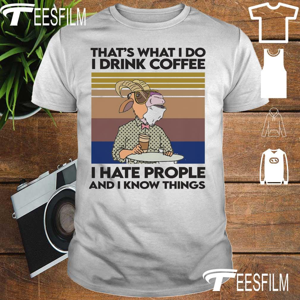 Goat That's what I do I drink coffee I hate people and I know things vintage shirt