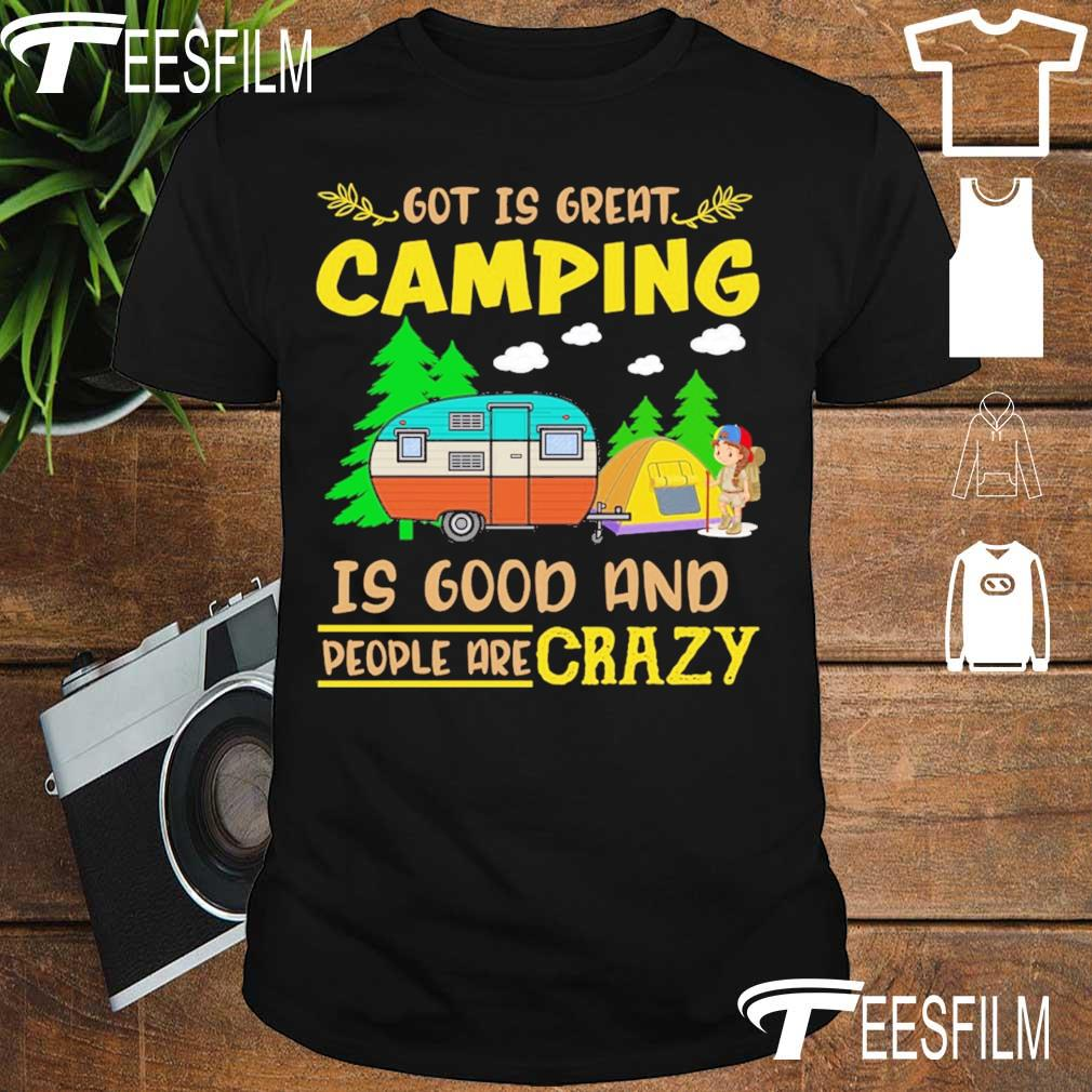 Got is great Camping is good and people crazy shirt